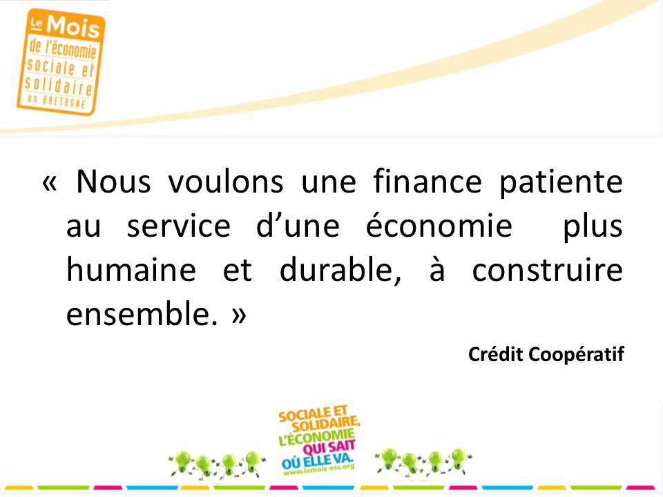 « Nous voulons une finance patiente au service dune économie plus humaine et durable, à construire ensemble.