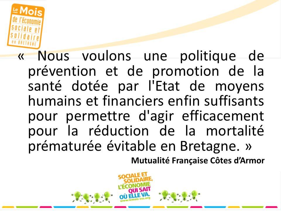 « Nous voulons une politique de prévention et de promotion de la santé dotée par l Etat de moyens humains et financiers enfin suffisants pour permettre d agir efficacement pour la réduction de la mortalité prématurée évitable en Bretagne.