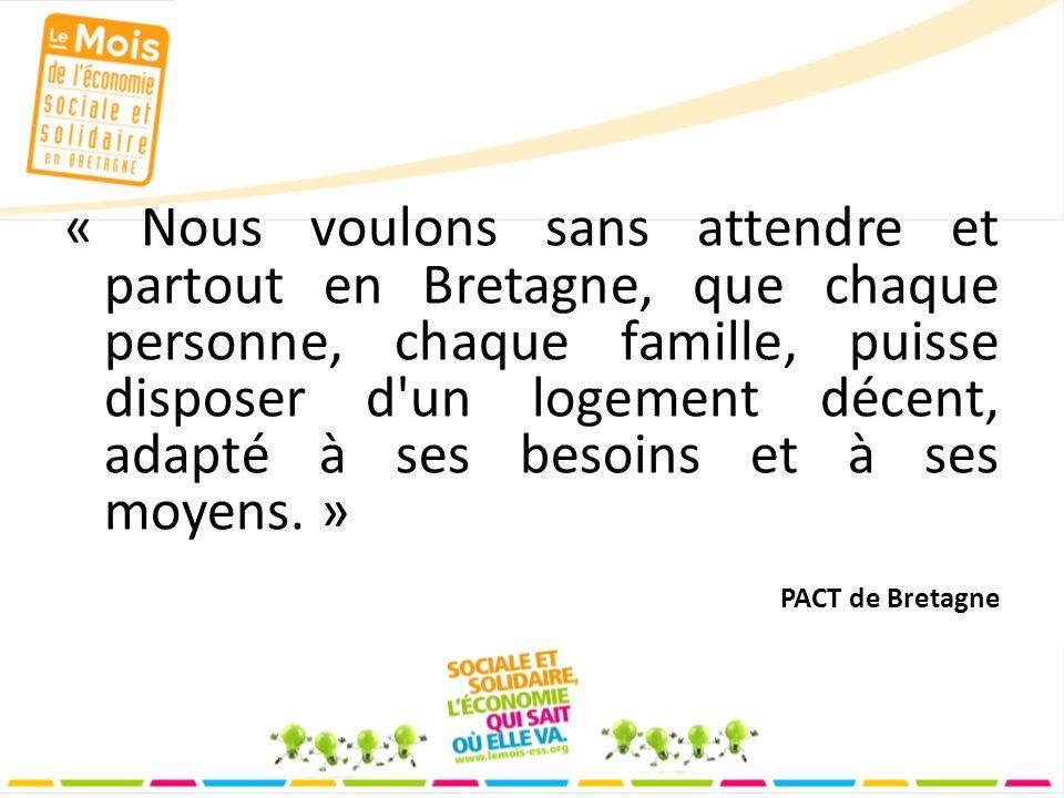 « Nous voulons sans attendre et partout en Bretagne, que chaque personne, chaque famille, puisse disposer d un logement décent, adapté à ses besoins et à ses moyens.