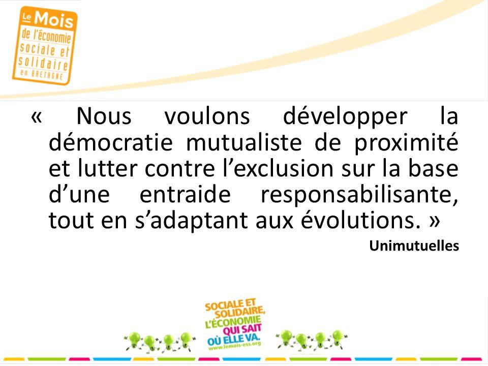 « Nous voulons développer la démocratie mutualiste de proximité et lutter contre lexclusion sur la base dune entraide responsabilisante, tout en sadaptant aux évolutions.