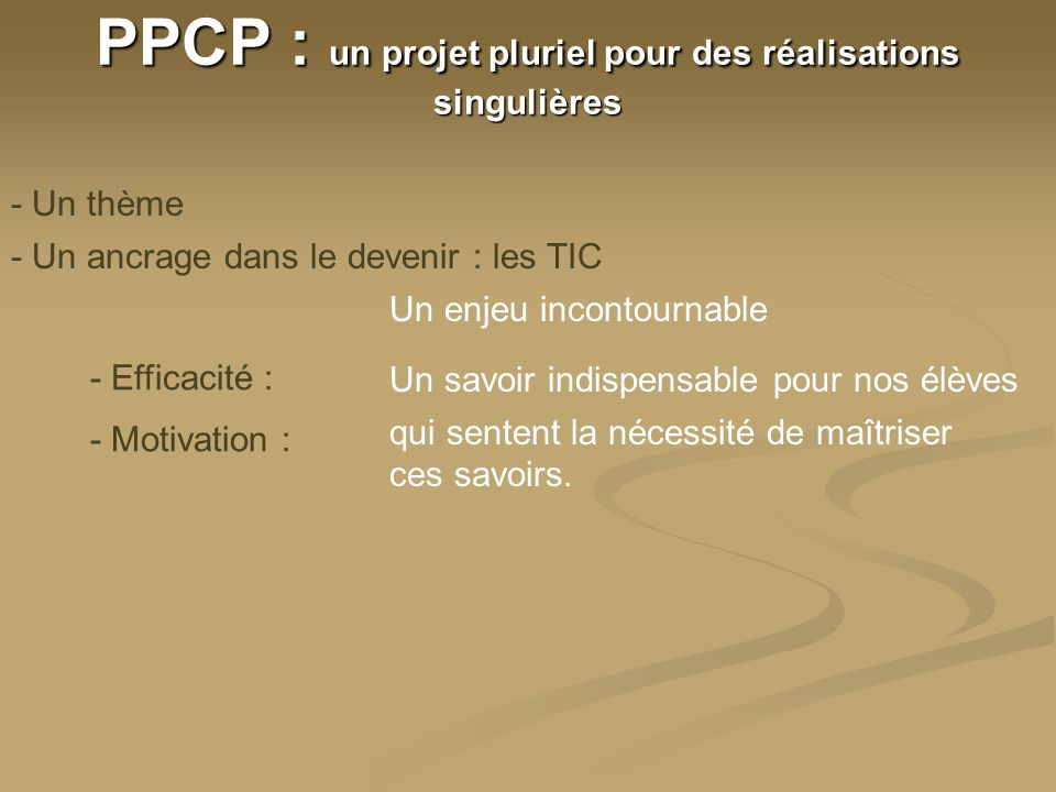 PPCP : un projet pluriel pour des réalisations singulières - Un thème - Un canevas en construction perpétuelle - Un projet, cest dabord un travail déquipe.