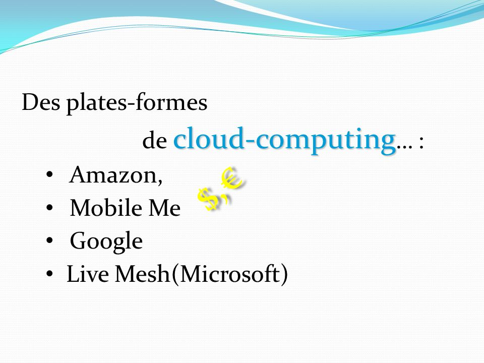 Des plates-formes cloud-computing de cloud-computing … : Amazon, Mobile Me Google Live Mesh(Microsoft) $,