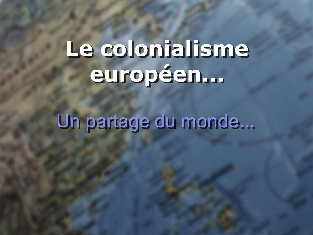 Un partage du monde... Le colonialisme européen...