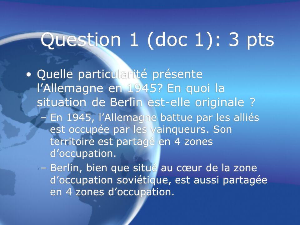 Question 2 (doc 1,2,3): 5pts 1- Qua-t-on appelé le « Blocus de Berlin » (faits, forces en présence, moyens mis en œuvre).