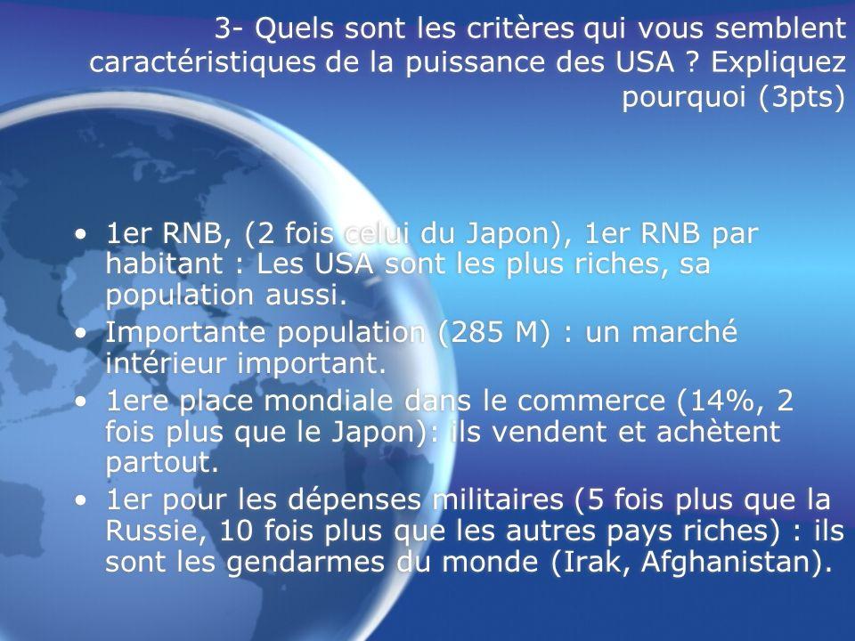 3- Quels sont les critères qui vous semblent caractéristiques de la puissance des USA ? Expliquez pourquoi (3pts) 1er RNB, (2 fois celui du Japon), 1e