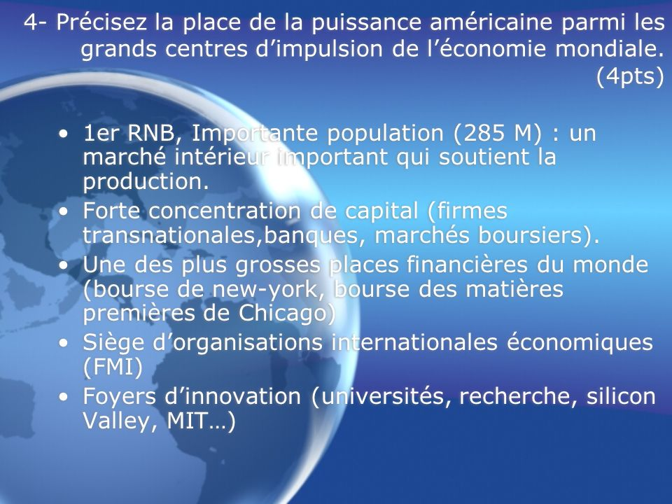 4- Précisez la place de la puissance américaine parmi les grands centres dimpulsion de léconomie mondiale. (4pts) 1er RNB, Importante population (285