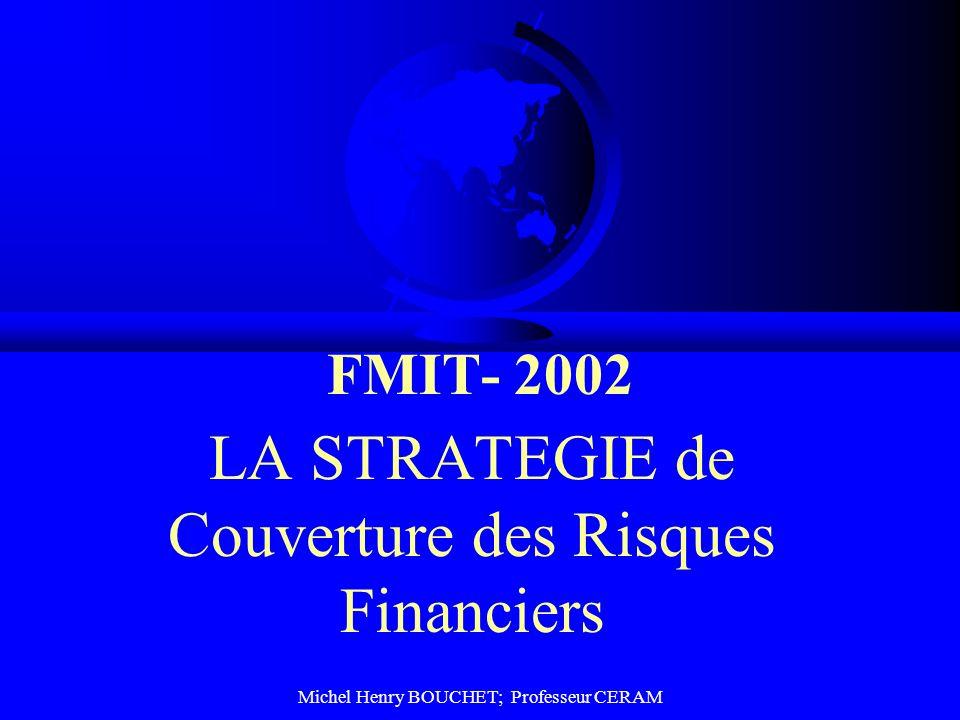 Michel Henry BOUCHET; Professeur CERAM FMIT- 2002 LA STRATEGIE de Couverture des Risques Financiers