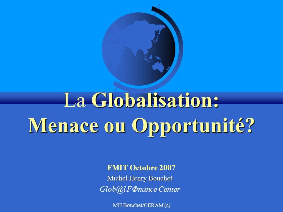 MH Bouchet/CERAM (c) Globalisation: Menace ou Opportunité? La Globalisation: Menace ou Opportunité? FMIT Octobre 2007 Michel Henry Bouchet Glob@l FΦna