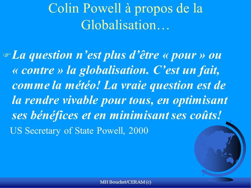 MH Bouchet/CERAM (c) Colin Powell à propos de la Globalisation… F La question nest plus dêtre « pour » ou « contre » la globalisation. Cest un fait, c