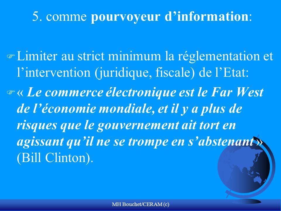 MH Bouchet/CERAM (c) 5. comme pourvoyeur dinformation: F Limiter au strict minimum la réglementation et lintervention (juridique, fiscale) de lEtat: F