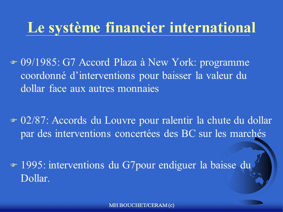 MH BOUCHET/CERAM (c) Le système financier international F 09/1985: G7 Accord Plaza à New York: programme coordonné dinterventions pour baisser la vale