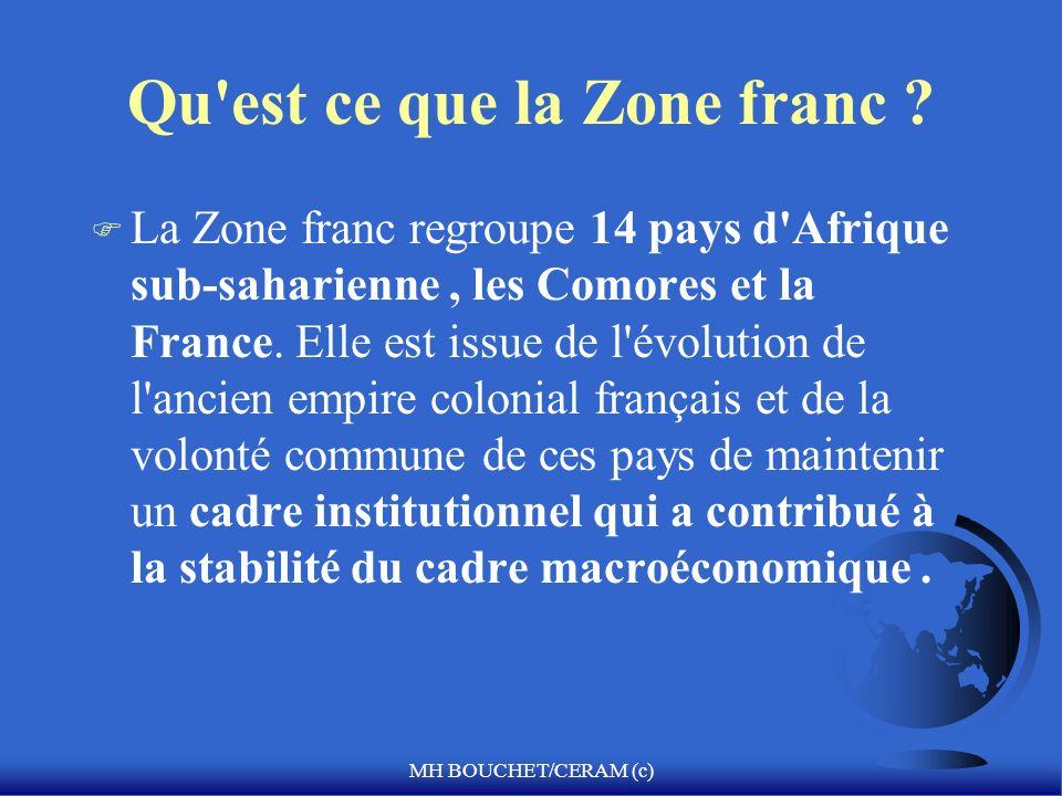MH BOUCHET/CERAM (c) Qu'est ce que la Zone franc ? F La Zone franc regroupe 14 pays d'Afrique sub-saharienne, les Comores et la France. Elle est issue