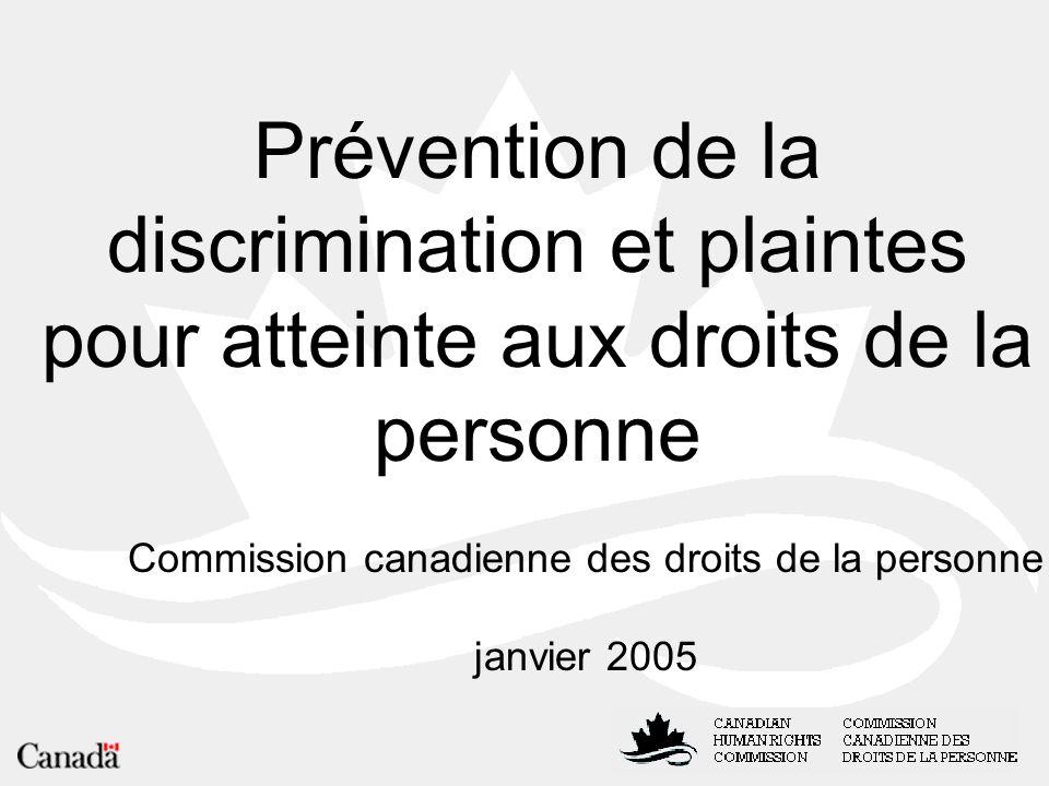 Prévention de la discrimination et plaintes pour atteinte aux droits de la personne Commission canadienne des droits de la personne janvier 2005