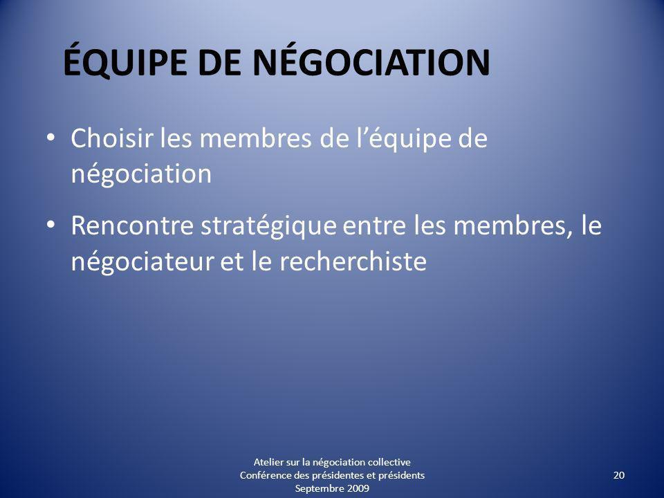 ÉQUIPE DE NÉGOCIATION Choisir les membres de léquipe de négociation Rencontre stratégique entre les membres, le négociateur et le recherchiste 20 Atelier sur la négociation collective Conférence des présidentes et présidents Septembre 2009