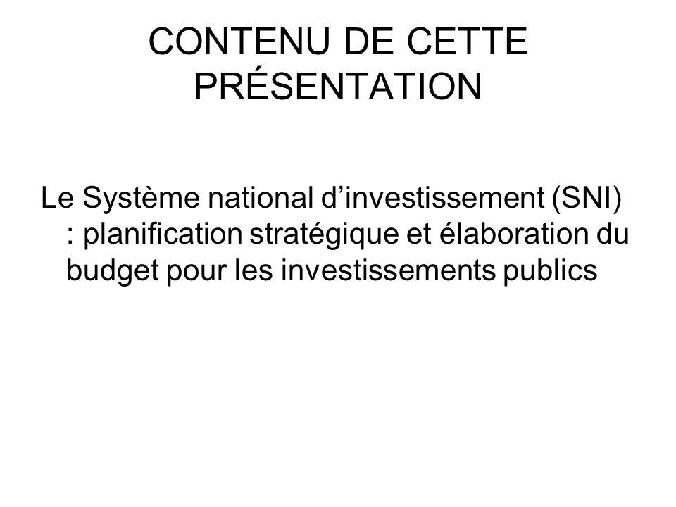 CONTENU DE CETTE PRÉSENTATION Le Système national dinvestissement (SNI) : planification stratégique et élaboration du budget pour les investissements