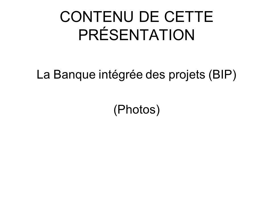 CONTENU DE CETTE PRÉSENTATION La Banque intégrée des projets (BIP) (Photos)