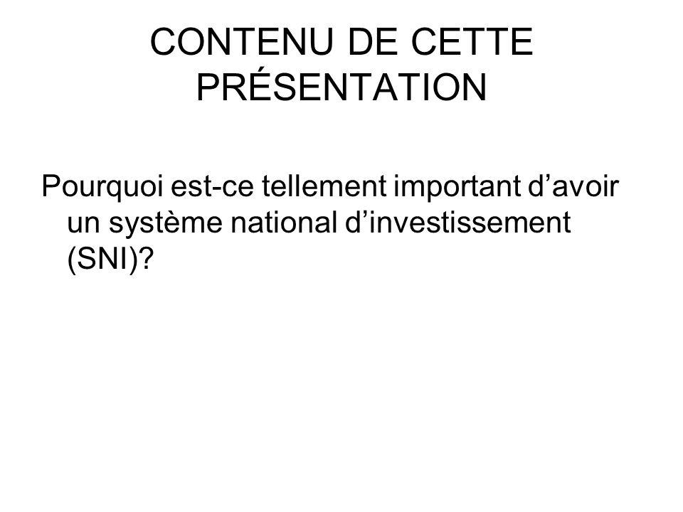 CONTENU DE CETTE PRÉSENTATION Pourquoi est-ce tellement important davoir un système national dinvestissement (SNI)