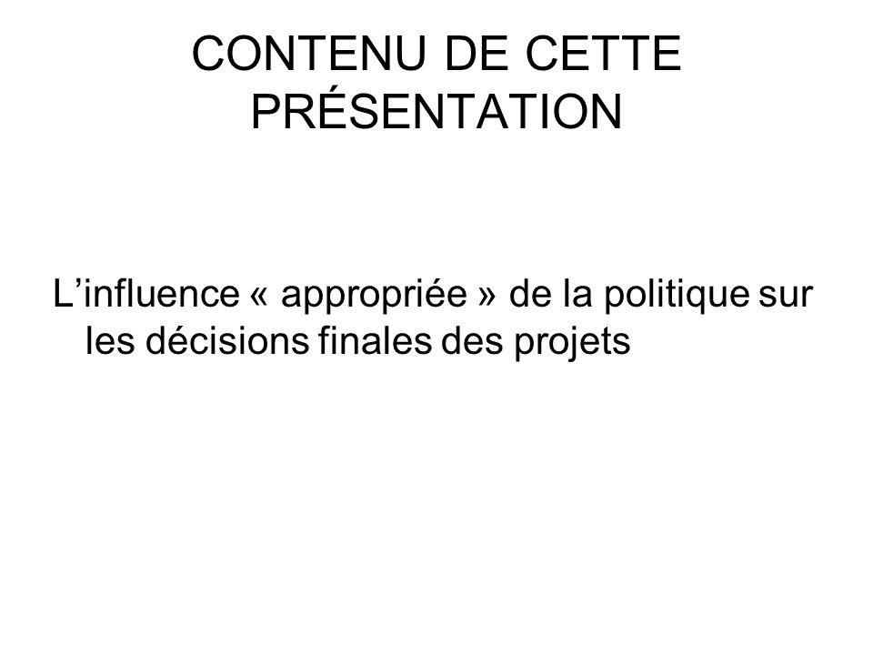 CONTENU DE CETTE PRÉSENTATION Linfluence « appropriée » de la politique sur les décisions finales des projets