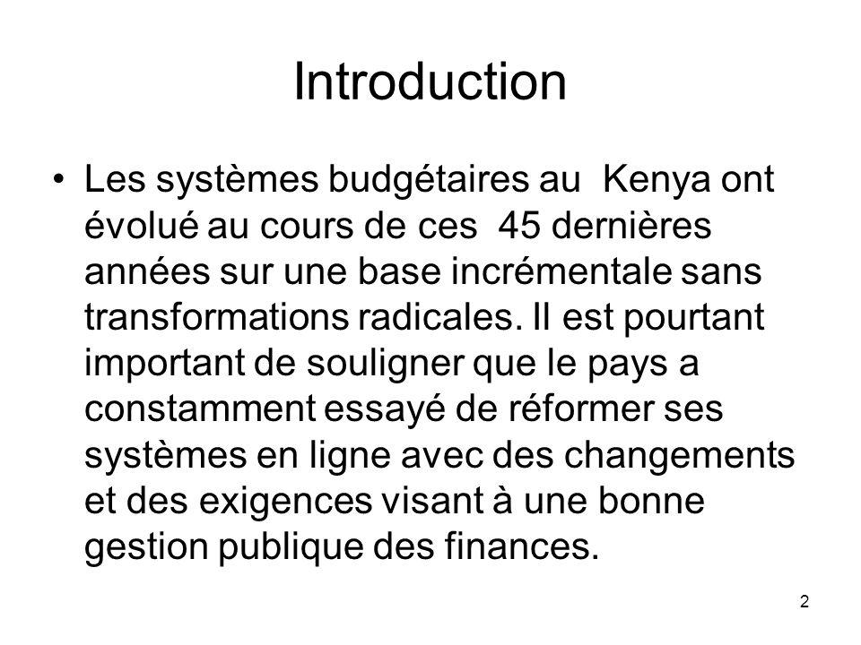 Introduction Les systèmes budgétaires au Kenya ont évolué au cours de ces 45 dernières années sur une base incrémentale sans transformations radicales.