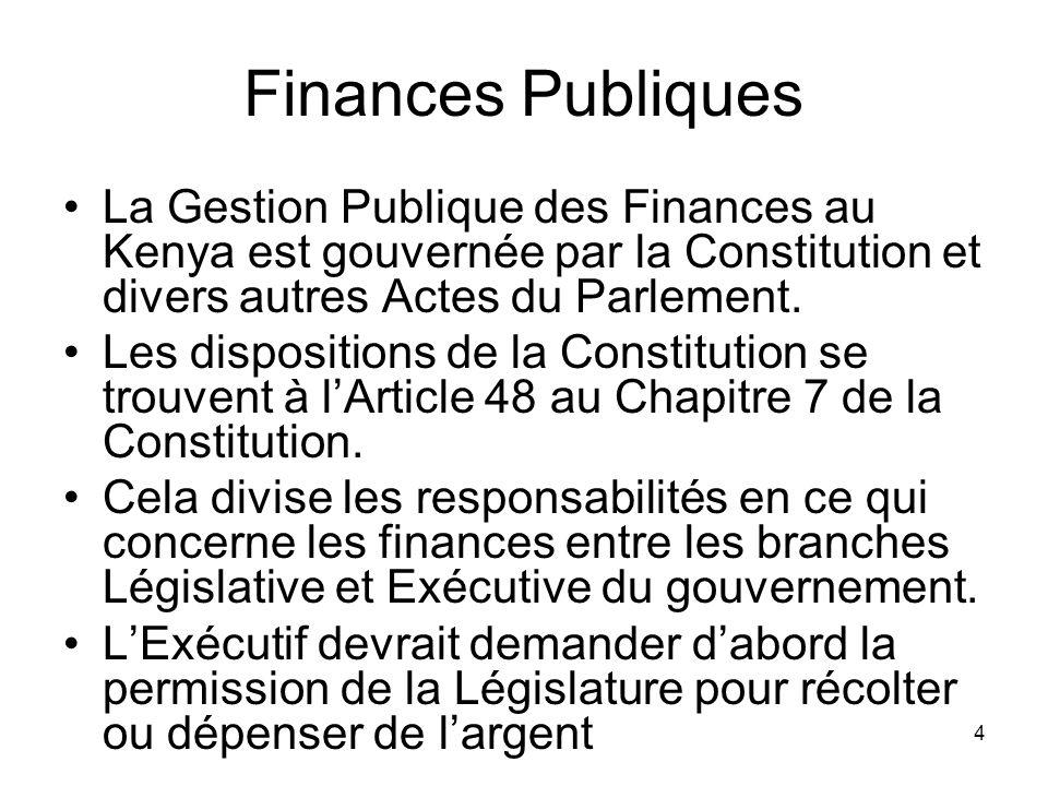 Finances Publiques La Gestion Publique des Finances au Kenya est gouvernée par la Constitution et divers autres Actes du Parlement.