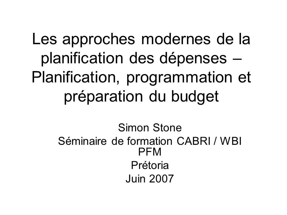 Les approches modernes de la planification des dépenses – Planification, programmation et préparation du budget Simon Stone Séminaire de formation CAB