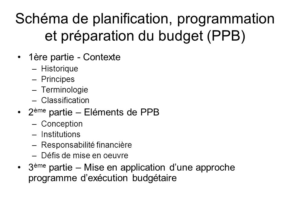 Schéma de planification, programmation et préparation du budget (PPB) 1ère partie - Contexte –Historique –Principes –Terminologie –Classification 2 èm