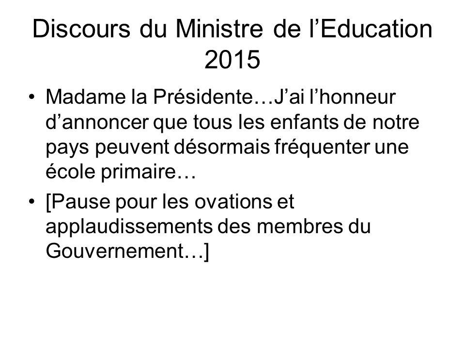 Discours du Ministre de lEducation 2015 Madame la Présidente…Jai lhonneur dannoncer que tous les enfants de notre pays peuvent désormais fréquenter un