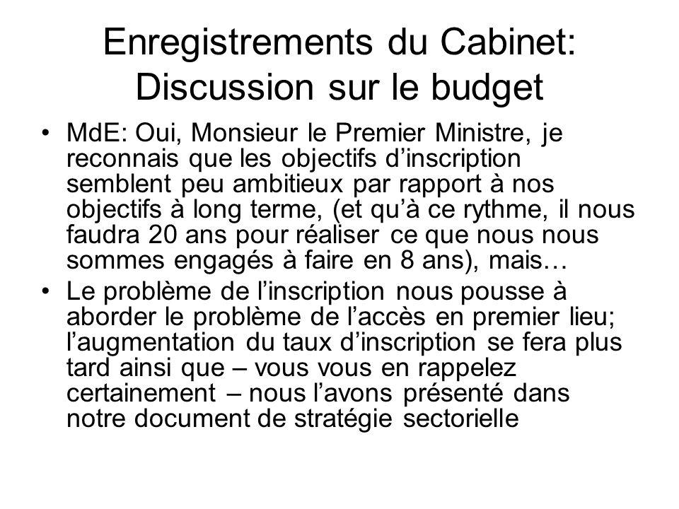 Enregistrements du Cabinet: Discussion sur le budget MdE: Oui, Monsieur le Premier Ministre, je reconnais que les objectifs dinscription semblent peu