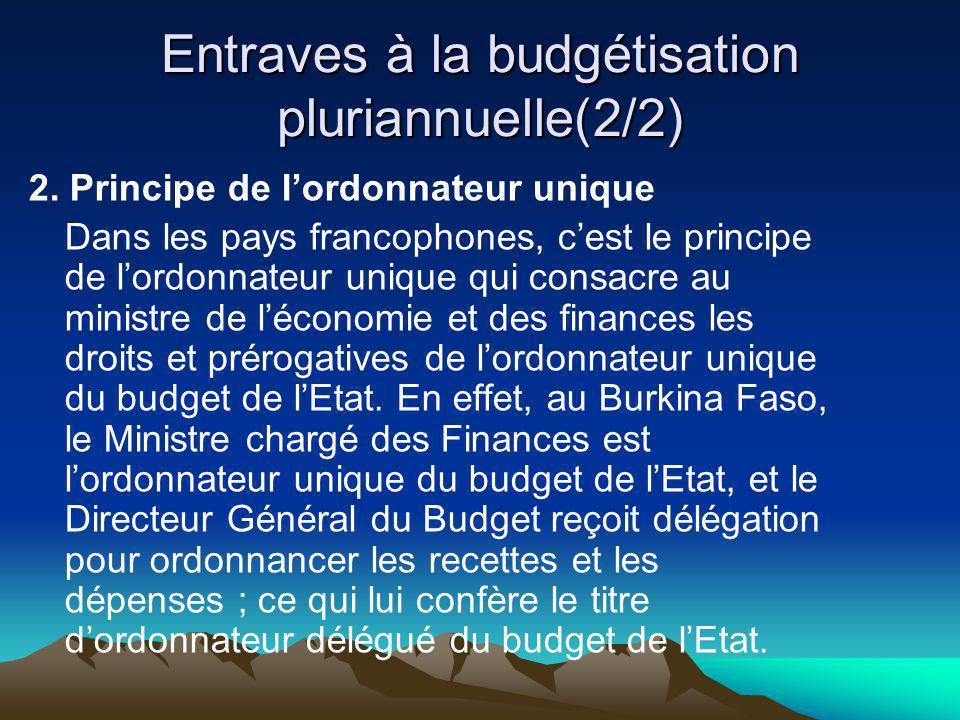 Entraves à la budgétisation pluriannuelle(2/2) 2. Principe de lordonnateur unique Dans les pays francophones, cest le principe de lordonnateur unique