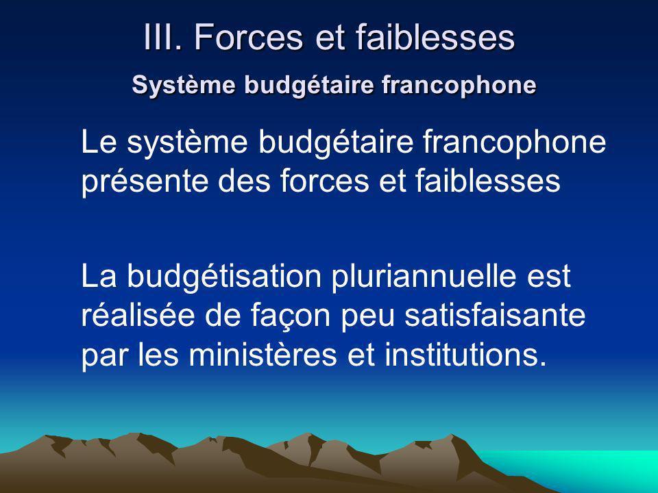 III. Forces et faiblesses Système budgétaire francophone Le système budgétaire francophone présente des forces et faiblesses La budgétisation pluriann