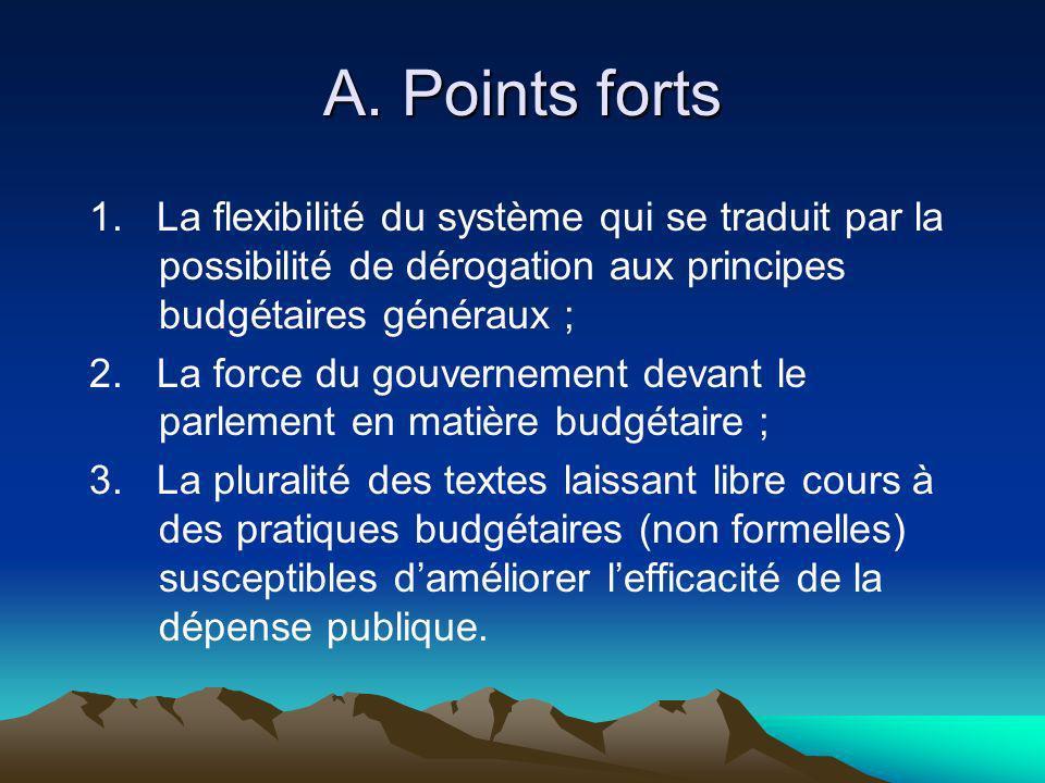 A. Points forts 1. La flexibilité du système qui se traduit par la possibilité de dérogation aux principes budgétaires généraux ; 2. La force du gouve