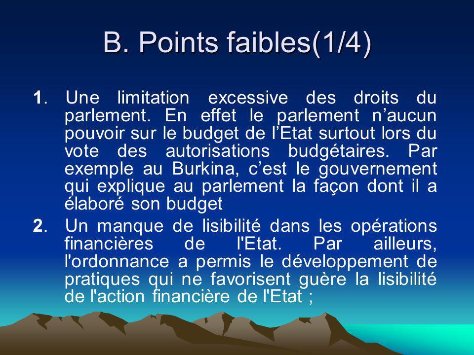 B. Points faibles(1/4) 1. Une limitation excessive des droits du parlement. En effet le parlement naucun pouvoir sur le budget de lEtat surtout lors d