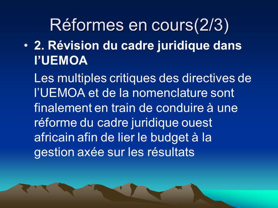 Réformes en cours(2/3) 2. Révision du cadre juridique dans lUEMOA Les multiples critiques des directives de lUEMOA et de la nomenclature sont finaleme