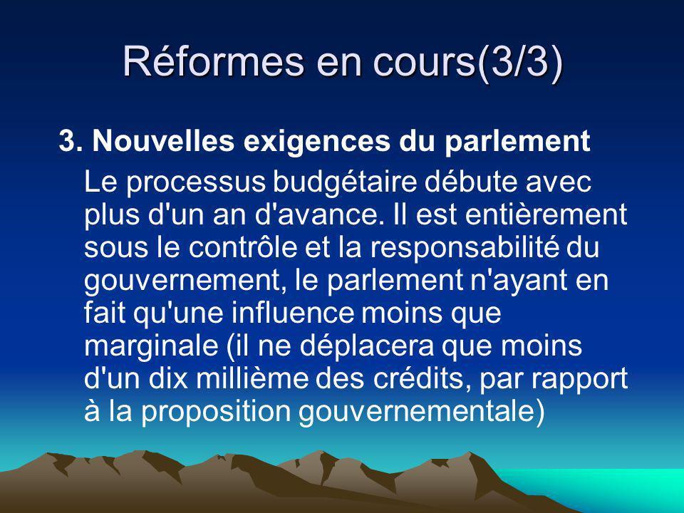 Réformes en cours(3/3) 3. Nouvelles exigences du parlement Le processus budgétaire débute avec plus d'un an d'avance. Il est entièrement sous le contr