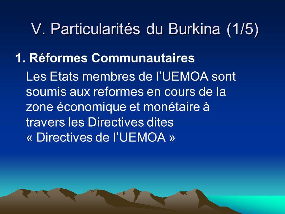 V. Particularités du Burkina (1/5) 1. Réformes Communautaires Les Etats membres de lUEMOA sont soumis aux reformes en cours de la zone économique et m