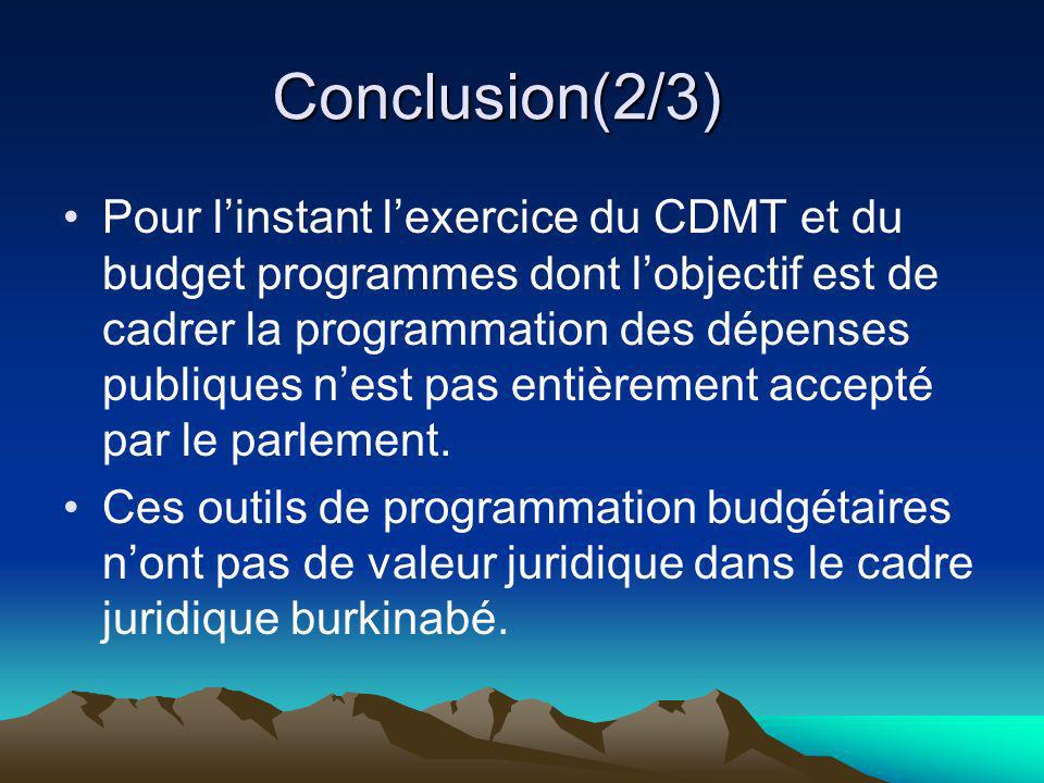 Conclusion(2/3) Pour linstant lexercice du CDMT et du budget programmes dont lobjectif est de cadrer la programmation des dépenses publiques nest pas