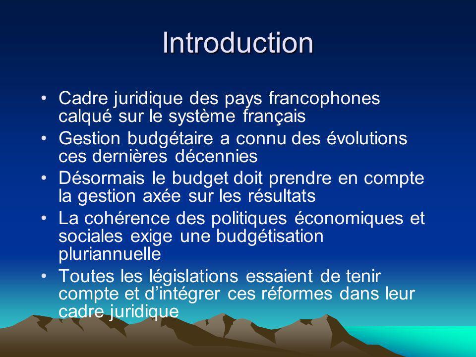 Introduction Cadre juridique des pays francophones calqué sur le système français Gestion budgétaire a connu des évolutions ces dernières décennies Dé