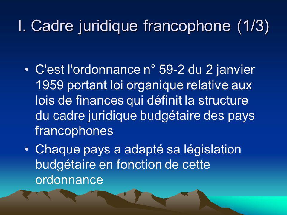I. Cadre juridique francophone (1/3) C'est l'ordonnance n° 59-2 du 2 janvier 1959 portant loi organique relative aux lois de finances qui définit la s
