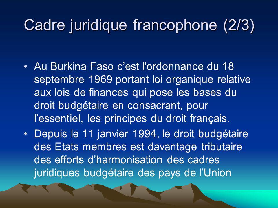 Cadre juridique francophone (2/3) Au Burkina Faso cest l'ordonnance du 18 septembre 1969 portant loi organique relative aux lois de finances qui pose