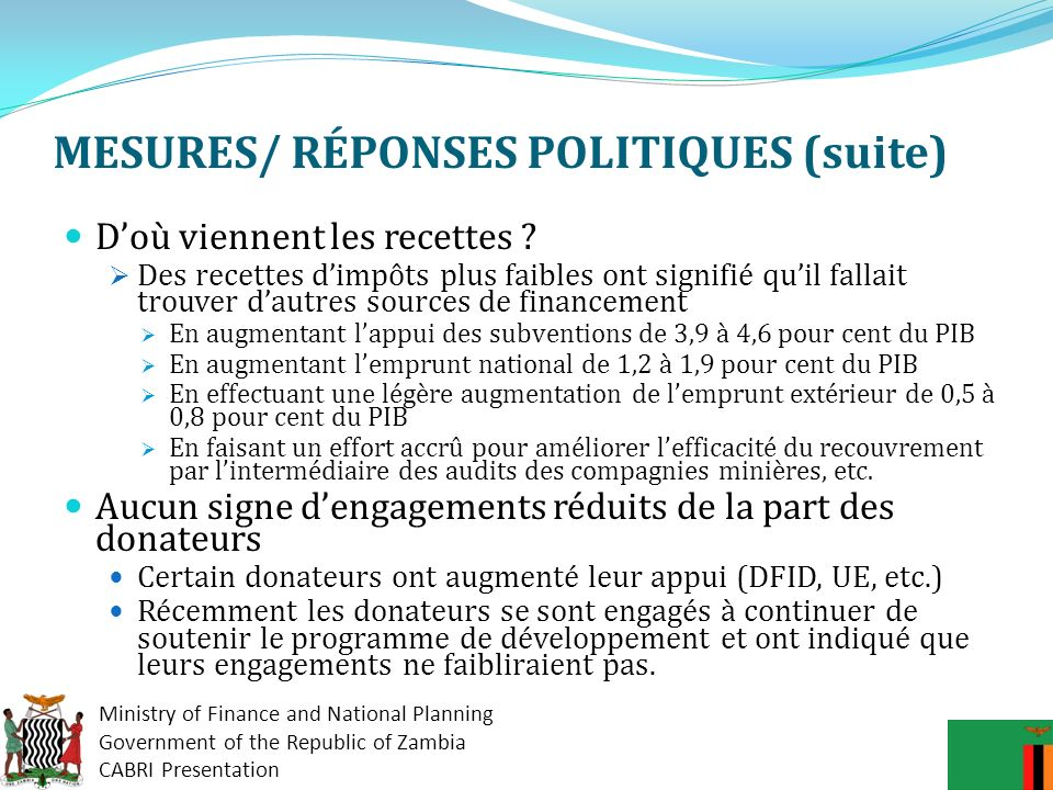 Ministry of Finance and National Planning Government of the Republic of Zambia CABRI Presentation MESURES/ RÉPONSES POLITIQUES (suite) Mesures incitat