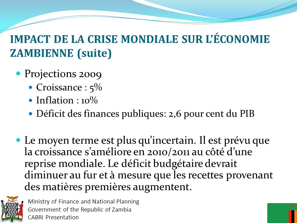 Ministry of Finance and National Planning Government of the Republic of Zambia CABRI Presentation IMPACT DE LA CRISE MONDIALE SUR LÉCONOMIE ZAMBIENNE