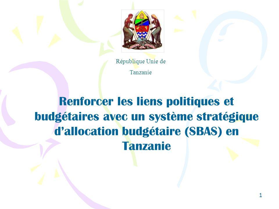1 République Unie de Tanzanie Renforcer les liens politiques et budgétaires avec un système stratégique dallocation budgétaire (SBAS) en Tanzanie