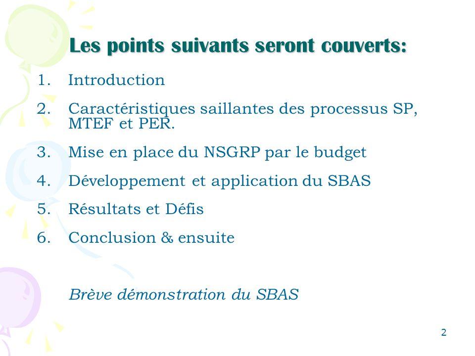 2 1.Introduction 2.Caractéristiques saillantes des processus SP, MTEF et PER. 3.Mise en place du NSGRP par le budget 4.Développement et application du