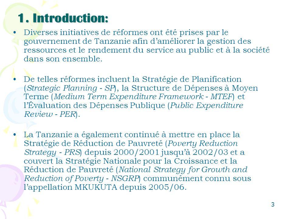 3 1. Introduction: Diverses initiatives de réformes ont été prises par le gouvernement de Tanzanie afin daméliorer la gestion des ressources et le ren