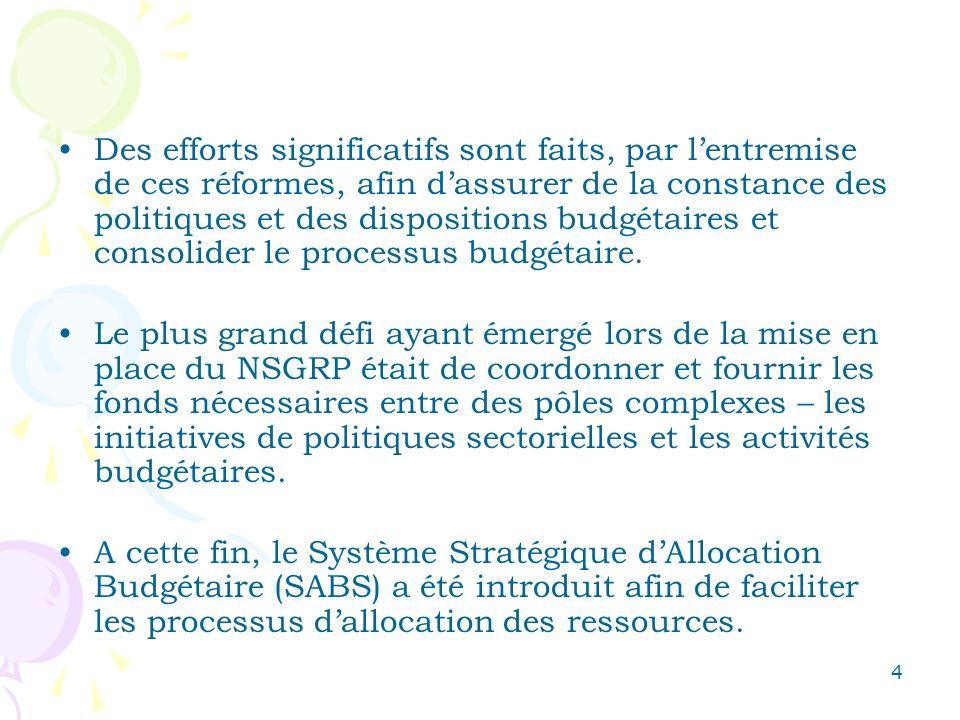 4 Des efforts significatifs sont faits, par lentremise de ces réformes, afin dassurer de la constance des politiques et des dispositions budgétaires et consolider le processus budgétaire.