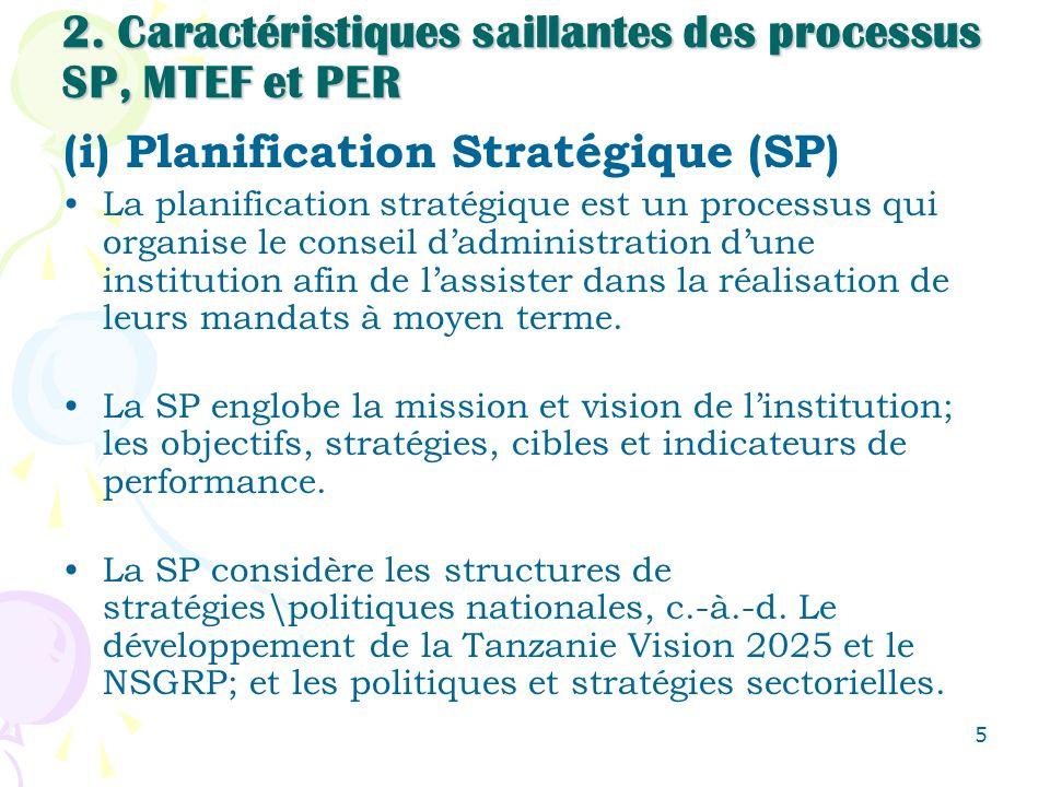 5 2. Caractéristiques saillantes des processus SP, MTEF et PER (i) Planification Stratégique (SP) La planification stratégique est un processus qui or