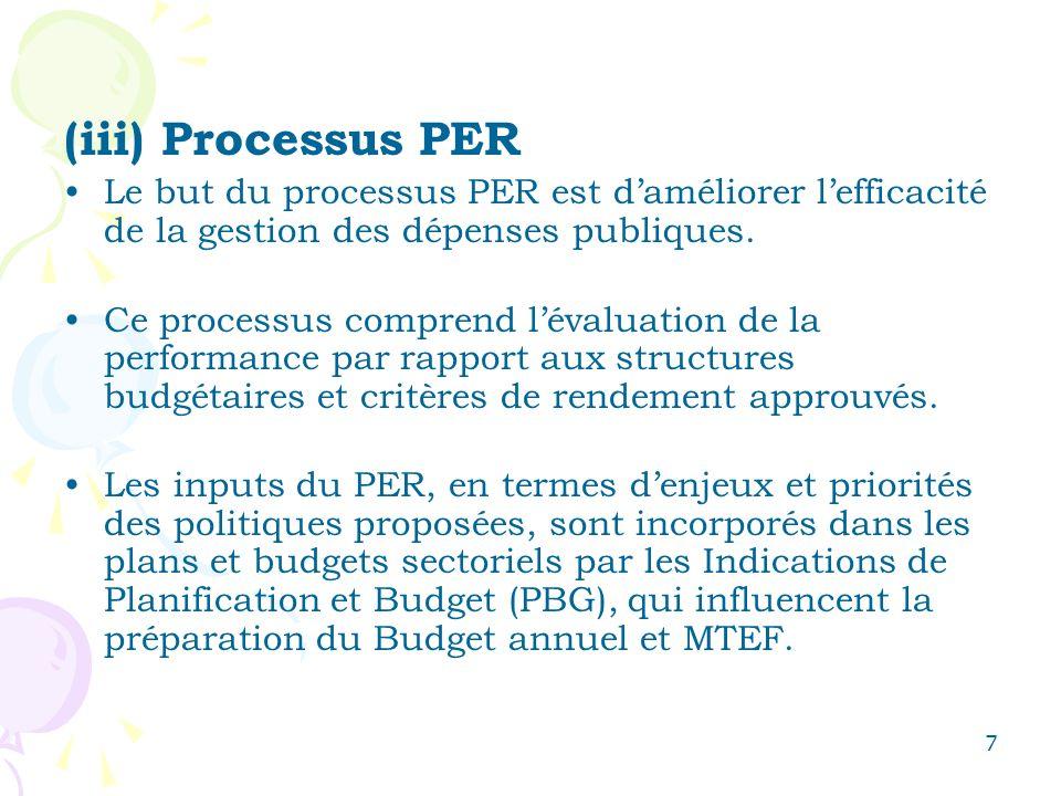 7 (iii) Processus PER Le but du processus PER est daméliorer lefficacité de la gestion des dépenses publiques. Ce processus comprend lévaluation de la