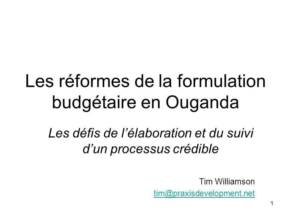 1 Les réformes de la formulation budgétaire en Ouganda Les défis de lélaboration et du suivi dun processus crédible Tim Williamson tim@praxisdevelopment.net