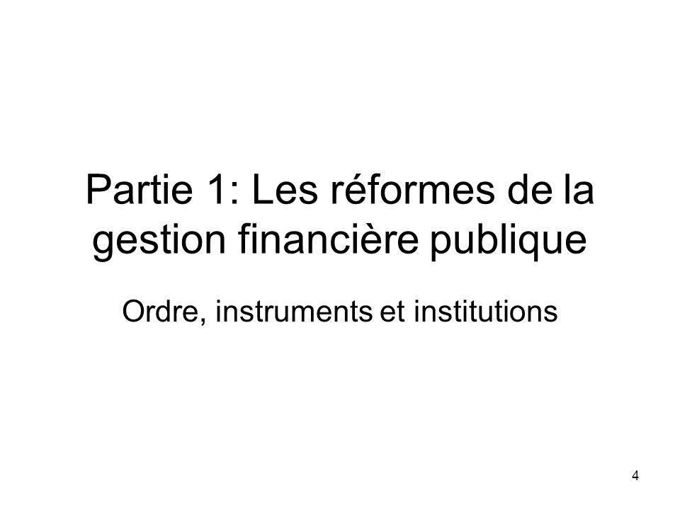 4 Partie 1: Les réformes de la gestion financière publique Ordre, instruments et institutions