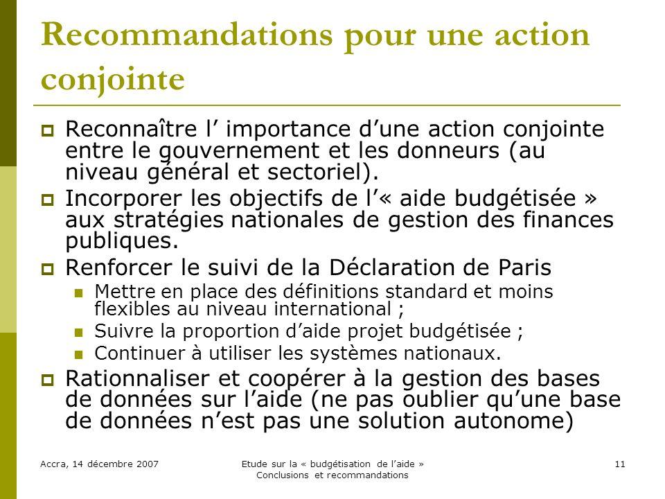 Recommandations pour une action conjointe Reconnaître l importance dune action conjointe entre le gouvernement et les donneurs (au niveau général et sectoriel).